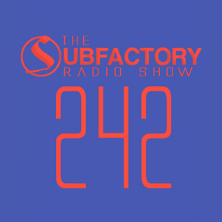 The Subfactory Radio Show #242