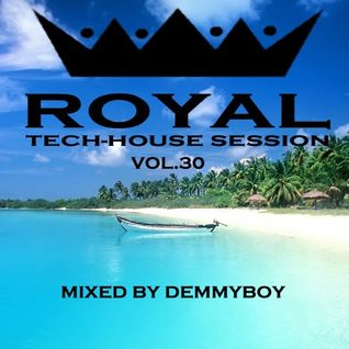 Royal Tech-House Session Vol.30 - Mixed by Demmyboy