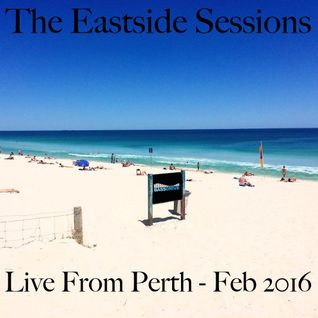 The Eastside Sessions Live From Perth - Feb 2016