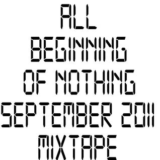 Beginning of Nothing - September 2011 Mixtape