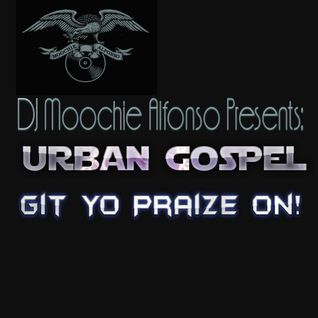 DJ Moochie Alfonso Presents Urban Gospel: Get Your Praise On