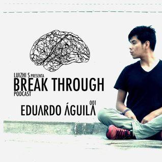 Break Through 001 with Eduardo Águila