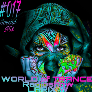 LARIX W – WORLD of TRANCE Radioshow # 017 Special MIX [DLW]