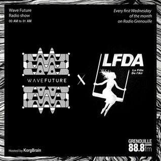 Wave Future #10 Hosted by KorgBrain with Special Guest : La Fille De L'Air Records