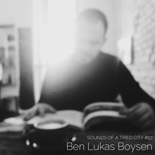 Sounds Of A Tired City #57: Ben Lukas Boysen