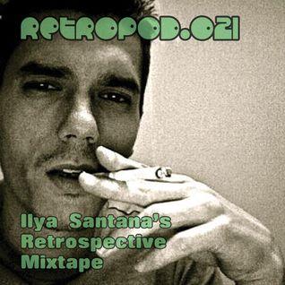 RETROPOD021 - Ilya Santana's Retrospective mixtape - (Oct 2014)