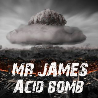 Mr. James - Acid bomb