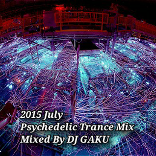 2015 July Psychedelic Trance Mixed By GAKU BPM143