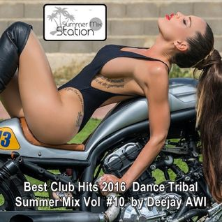 Summer Mix Station ♦ Best Club Hits 2016 Dance Tribal Summer Mix Vol #10 by Deejay AWI