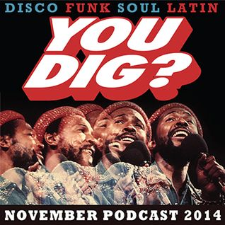 YOU DIG? NOVEMBER PODCAST 2014