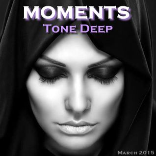 MOMENTS by Tone Deep (March 2015)