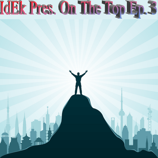 IdEk Pres. On The Top Ep. 3