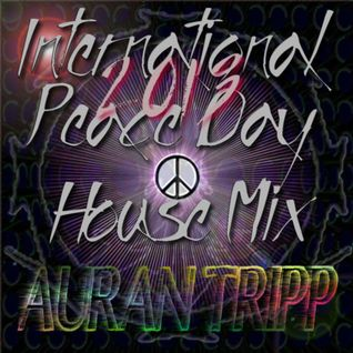 International Peace Day House Mix by Auran Tripp