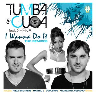 Tumba & Cuca feat. Shena - I Wanna Do It (Pizza Brothers Remix) (Net's Work Records)