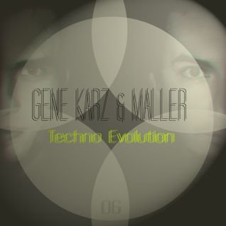 Gene Karz & Maller - Techno Evolution Podcast #006