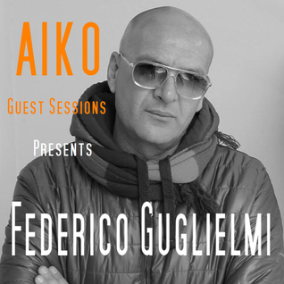 Aiko's Guest Sessions Presents Federico Guglielmi - Techno