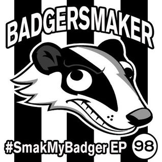 #SmakMyBadger EP98