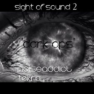 SIGHT OF SOUND 'Dark Ops' by Noiseaddict/Tekra