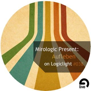 Mirologic Present:  Aufleben on Logiclight #038