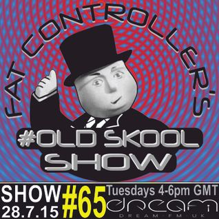 #OldSkool Show #65 With DJ Fat Controller on Dream FM 28th July 2015