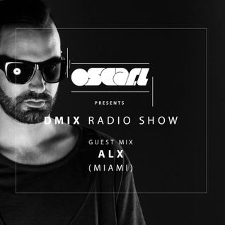 Oscar L Presents - DMix Radioshow Feb 2016 - Guest DJ - ALX (Miami)