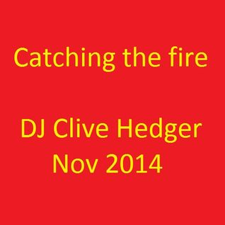 Catching the fire - DJ Clive Hedger 11.11.14
