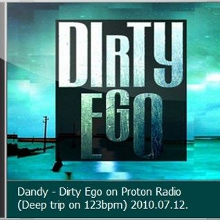 Dandy - Dirty Ego on Proton Radio (Deep trip on 123bpm) 2010.07.12.