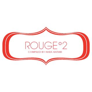 Rouge °2 Compiled by Hara Katsiki
