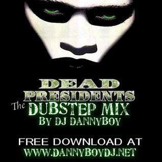 Dead Presidents Dubstep Mix!