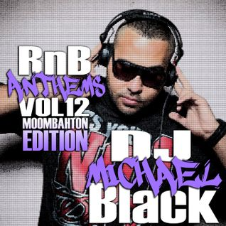 RNB ANTHEMS VOL 12 [MOOMBAHTON EDITION]