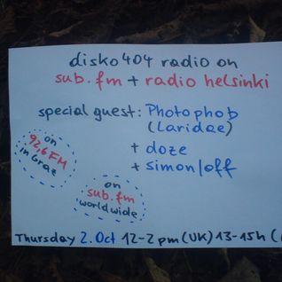 SUB FM / Radio Helsinki - disko404 radio - Photophob, doze b2b Simon/off - 02/10/14
