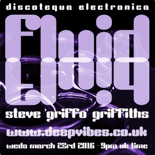 STEVE GRIFFO (AKA THE FLOW MECHANIK) - 'FLUID' - MARCH 23rd 2016 - DEEP VIBES RADIO