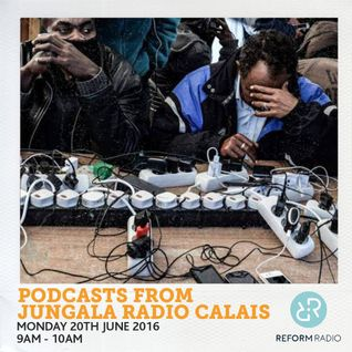 Podcasts From Jungala Radio Calais 20th June 2016