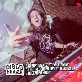 2015-12-06 - Bad Boy Orange ft. William C Live @ Disco Killer