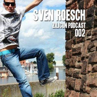 ZILICON PODCAST 002 mixed by SVEN ROESCH (ZILICON RECORDS | MEXICO)