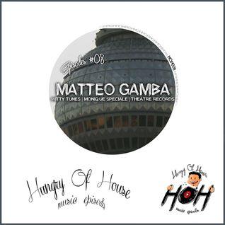 Hungry Of House Episode #008 - Matteo Gamba