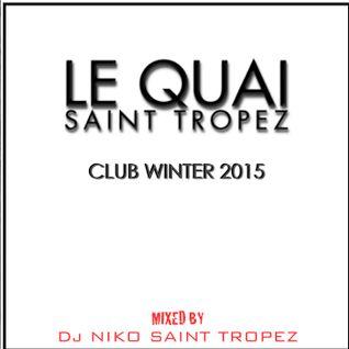LE QUAI SAINT-TROPEZ CLUB WINTER 2015. Mixed by DJ NIKO SAINT TROPEZ