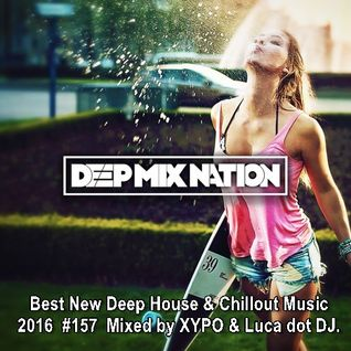 DeepMixNation #157 ★ Best New Deep House & Chillout Music Mix 2016 ★ By XYPO & Luca dot DJ