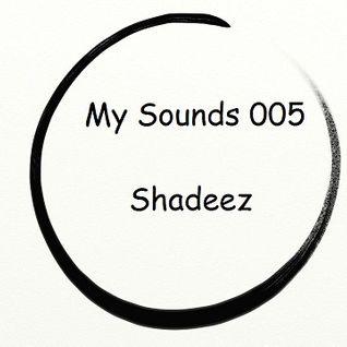 My Sounds 005 @Shadeez
