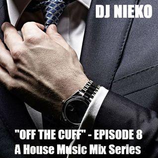 """DJ Nieko - """"Off The Cuff"""" - Episode 8 - August 2016"""