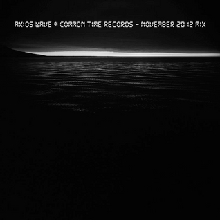 Axios Wave * Common Time Records- November 2012 Mix