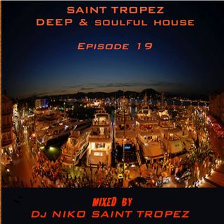 SAINT TROPEZ DEEP & SOULFUL HOUSE Episode 19. Mixed by Dj NIKO SAINT TROPEZ
