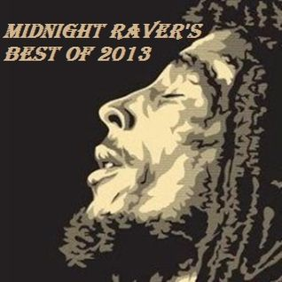 MIDNIGHT RAVER'S BEST OF 2013 ON THE REGGAE KULTURE SHOW PART II! (FREEFM)