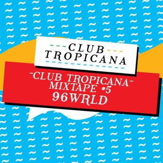 Club Tropicana Mixtape #5 - 96wrld