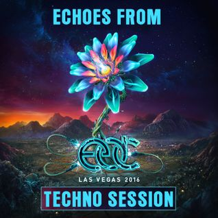 Echoes from EDC - Las Vegas 2016 [Techno Session]