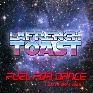 FUEL FOR DANCE (I Love 80's mix)