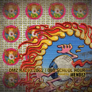 [THROWBACK] MENDEZ on DMZ RADIO 2002 Old School Hour (46 mins)