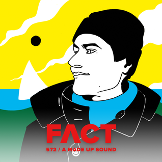 FACT mix 572: A Made Up Sound (October '16)