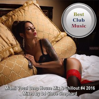 Best Club Music ♦ Miami Vocal Deep House Mix & Chillout #4 2016 ♦ Mixed by DJ Steve Shephard