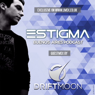 Estigma Buenos Aires Podcast 061(Driftmoon Guestmix)